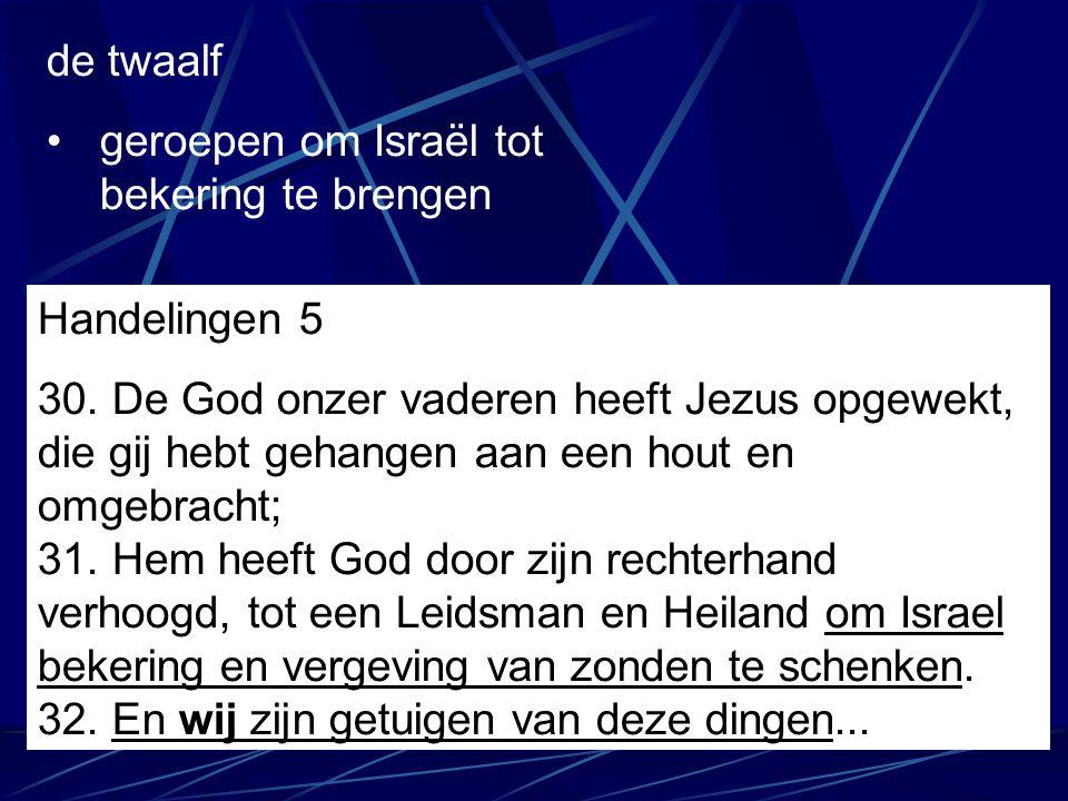 de twaalf geroepen om Israël tot bekering te brengen. Handelingen 5.