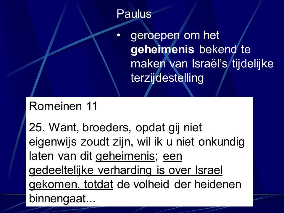 Paulus geroepen om het geheimenis bekend te maken van Israël's tijdelijke terzijdestelling. Romeinen 11.