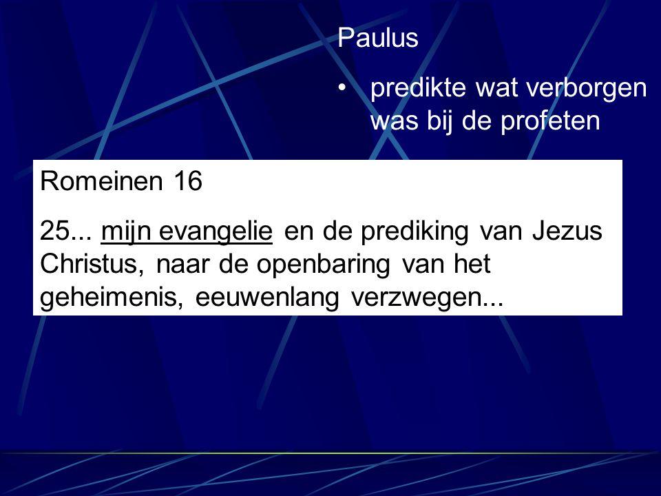 Paulus predikte wat verborgen was bij de profeten. Romeinen 16.