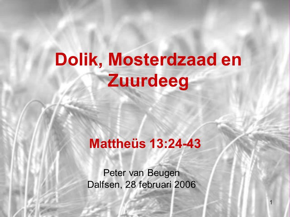 Dolik, Mosterdzaad en Zuurdeeg