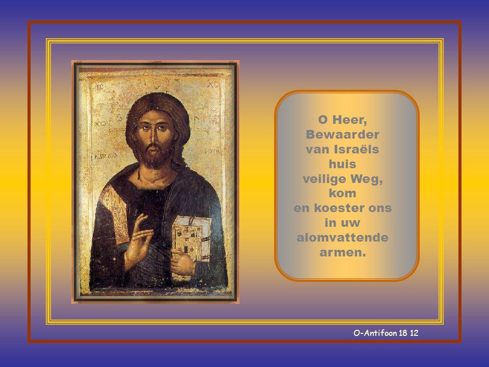 O Heer, Bewaarder van Israëls huis veilige Weg, kom en koester ons in uw alomvattende armen.