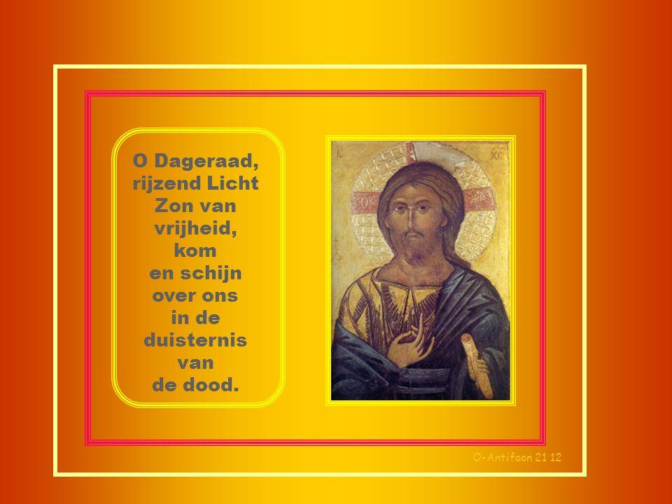 O Dageraad, rijzend Licht Zon van vrijheid, kom en schijn over ons in de duisternis van de dood.