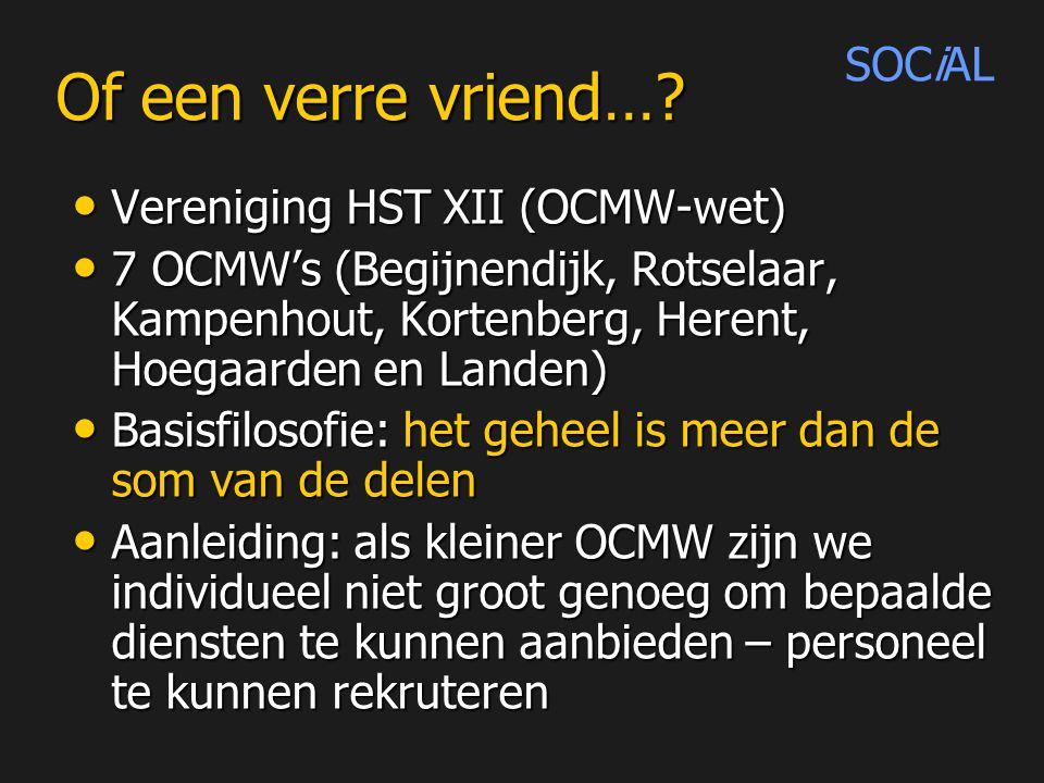 Of een verre vriend… SOCiAL Vereniging HST XII (OCMW-wet)