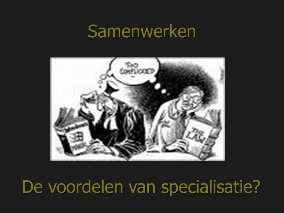 Samenwerken De voordelen van specialisatie