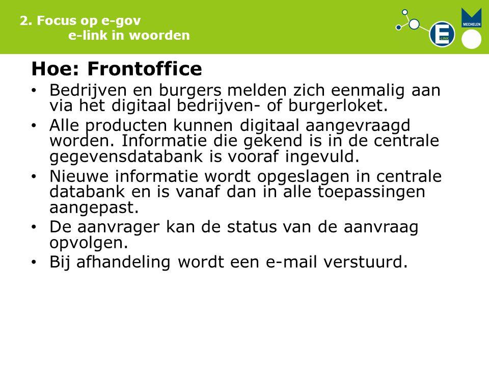2. Focus op e-gov e-link in woorden. Hoe: Frontoffice. Bedrijven en burgers melden zich eenmalig aan via het digitaal bedrijven- of burgerloket.