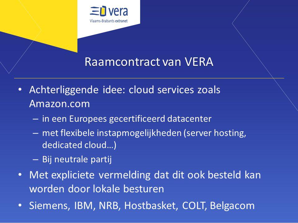 Raamcontract van VERA Achterliggende idee: cloud services zoals Amazon.com. in een Europees gecertificeerd datacenter.