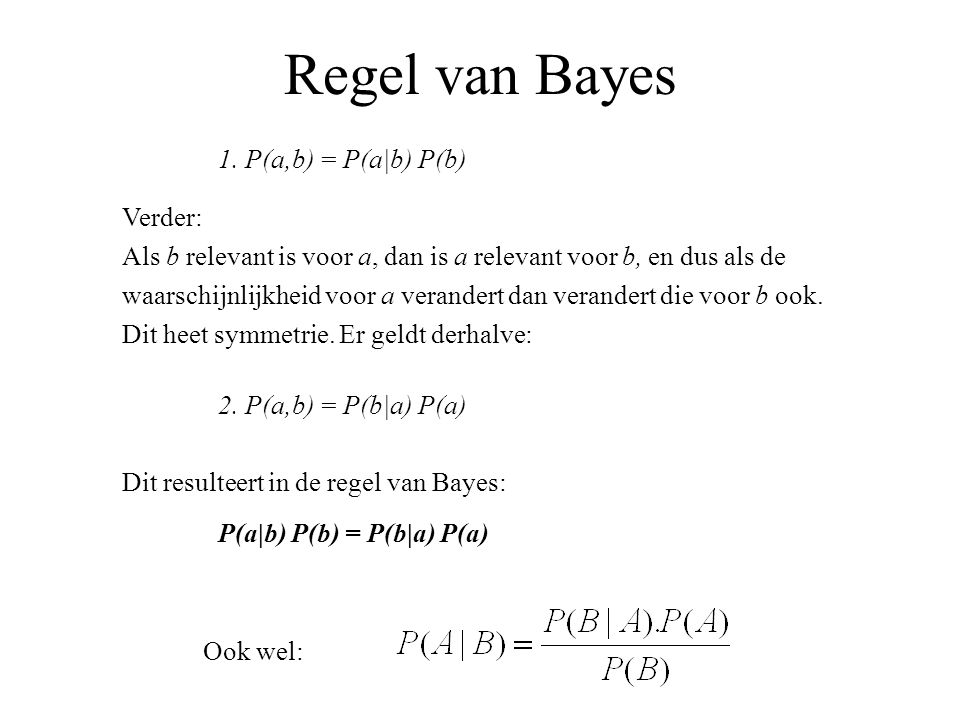 Regel van Bayes 1. P(a,b) = P(a|b) P(b) Verder:
