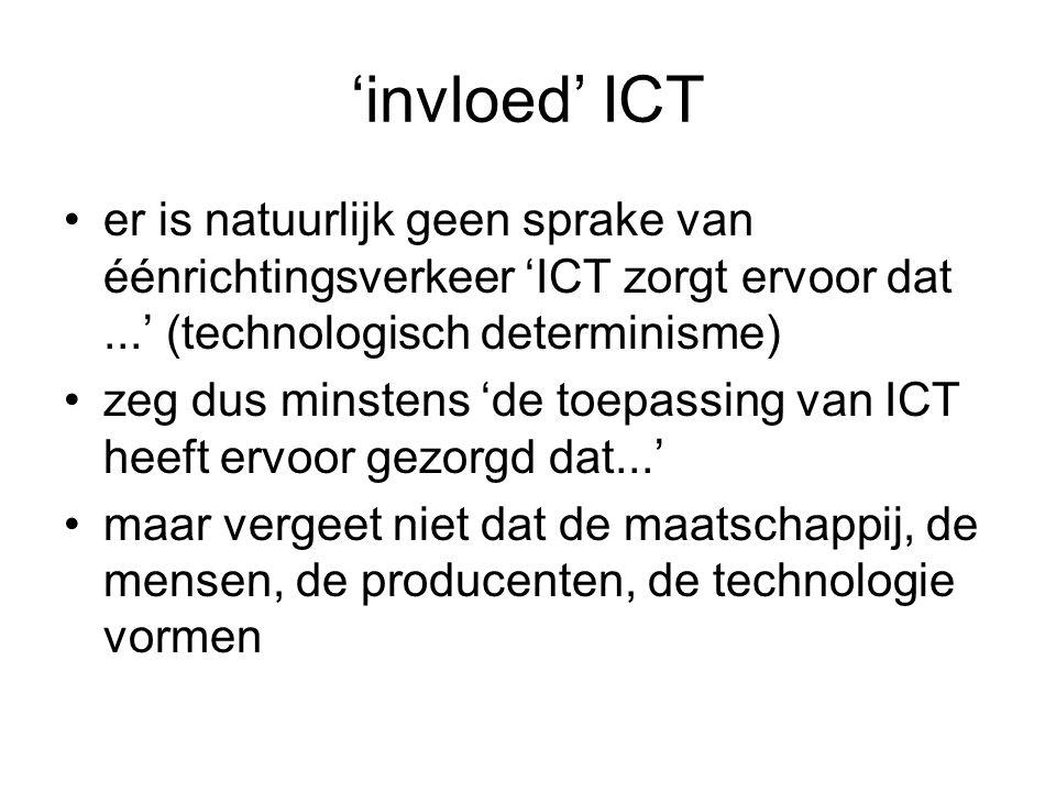 'invloed' ICT er is natuurlijk geen sprake van éénrichtingsverkeer 'ICT zorgt ervoor dat ...' (technologisch determinisme)
