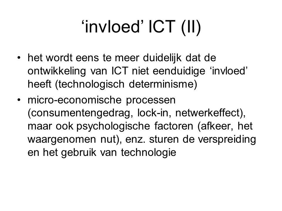 'invloed' ICT (II) het wordt eens te meer duidelijk dat de ontwikkeling van ICT niet eenduidige 'invloed' heeft (technologisch determinisme)