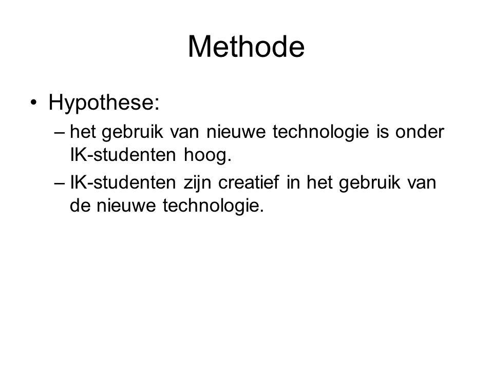 Methode Hypothese: het gebruik van nieuwe technologie is onder IK-studenten hoog.