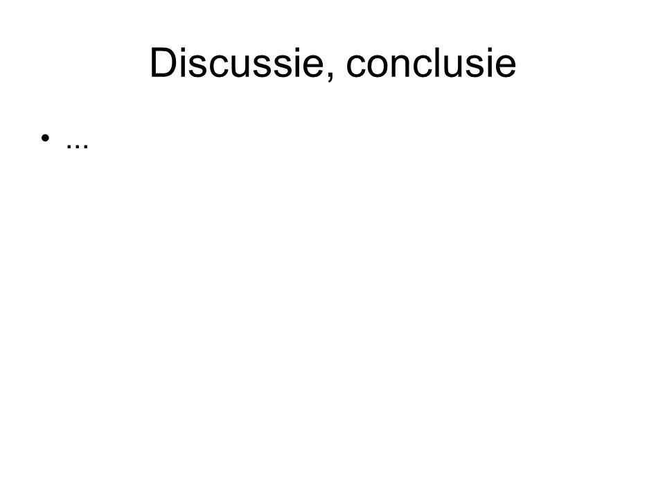 Discussie, conclusie ...