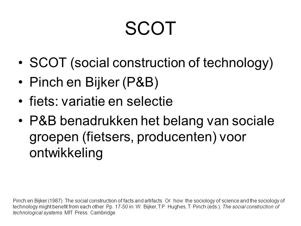 SCOT SCOT (social construction of technology) Pinch en Bijker (P&B)