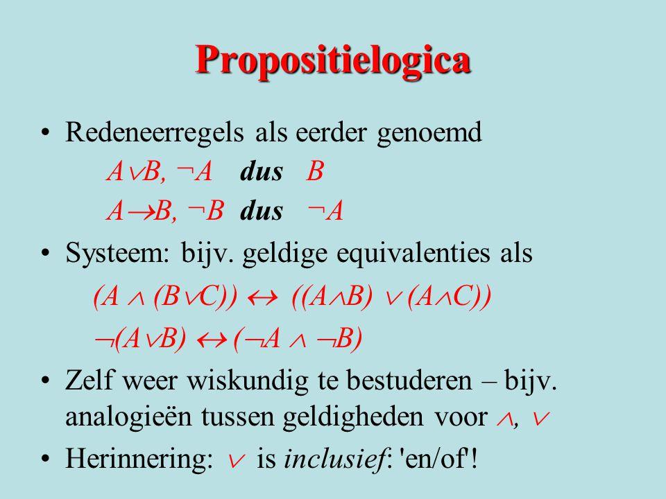 Propositielogica Redeneerregels als eerder genoemd AB, ¬A dus B