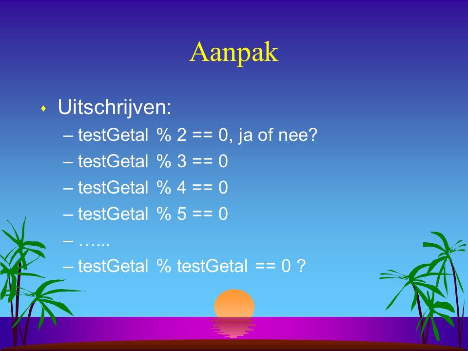 Aanpak Uitschrijven: testGetal % 2 == 0, ja of nee testGetal % 3 == 0