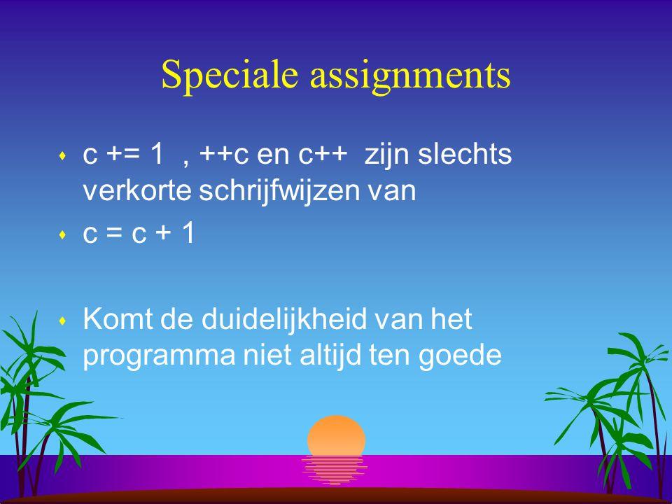 Speciale assignments c += 1 , ++c en c++ zijn slechts verkorte schrijfwijzen van. c = c + 1.