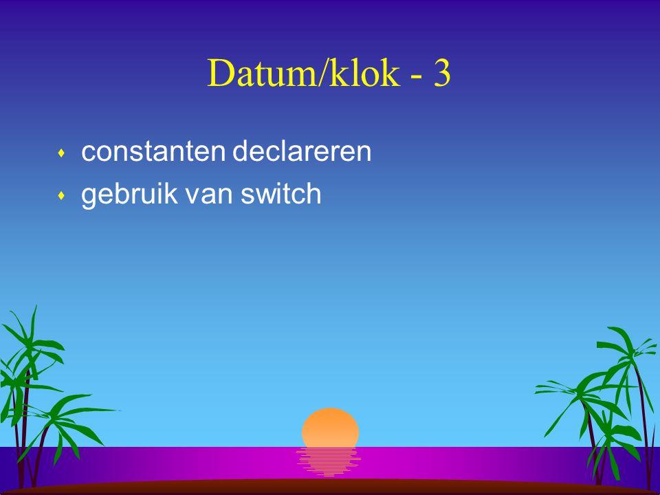 Datum/klok - 3 constanten declareren gebruik van switch