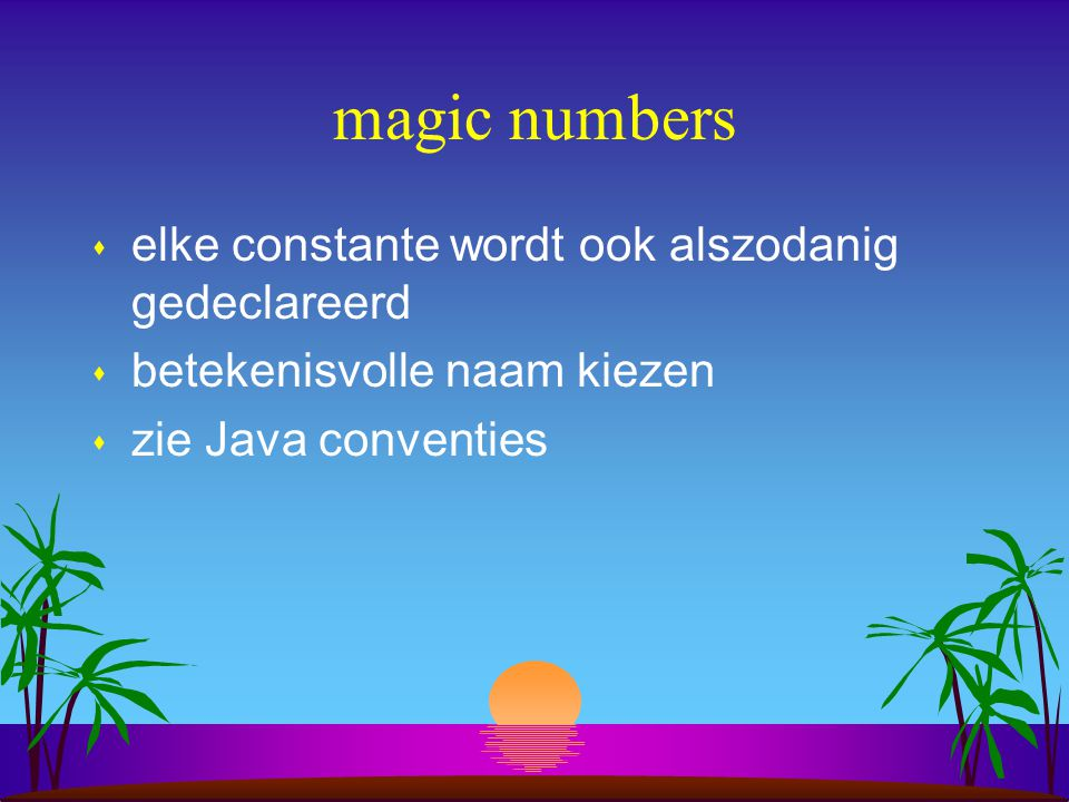 magic numbers elke constante wordt ook alszodanig gedeclareerd