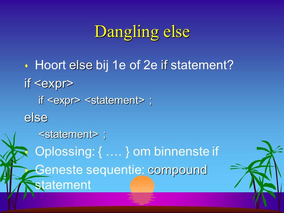Dangling else Hoort else bij 1e of 2e if statement if <expr>