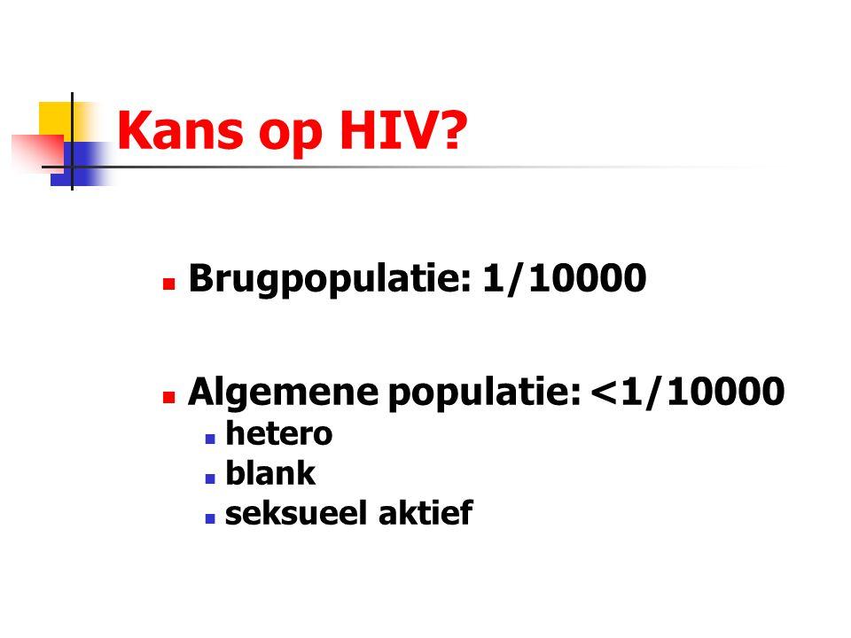 Kans op HIV Brugpopulatie: 1/10000 Algemene populatie: <1/10000