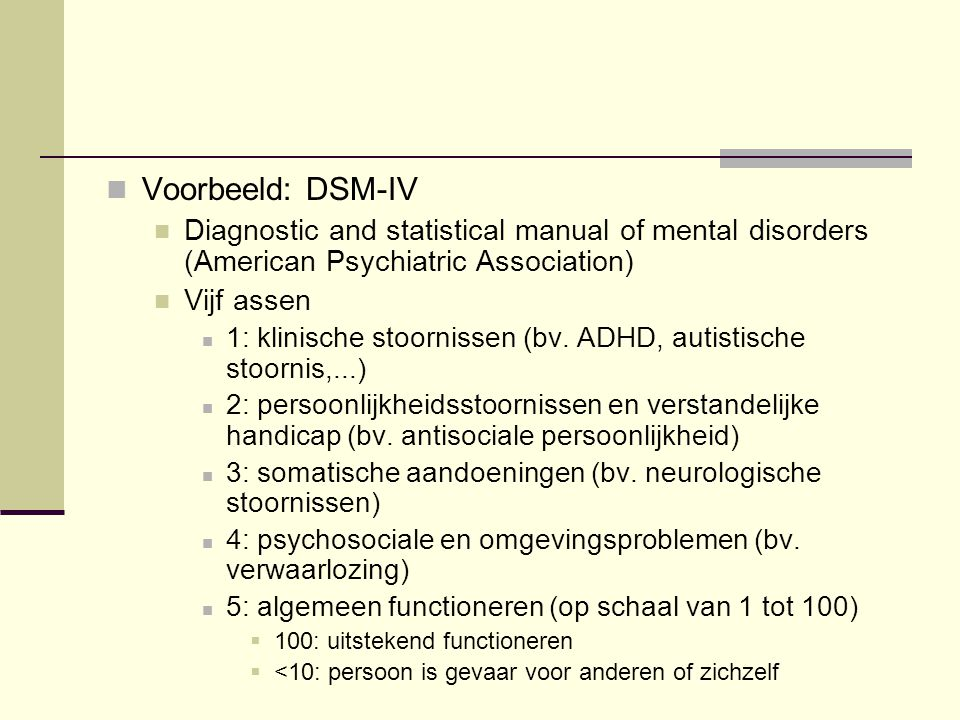 Voorbeeld: DSM-IV Diagnostic and statistical manual of mental disorders (American Psychiatric Association)