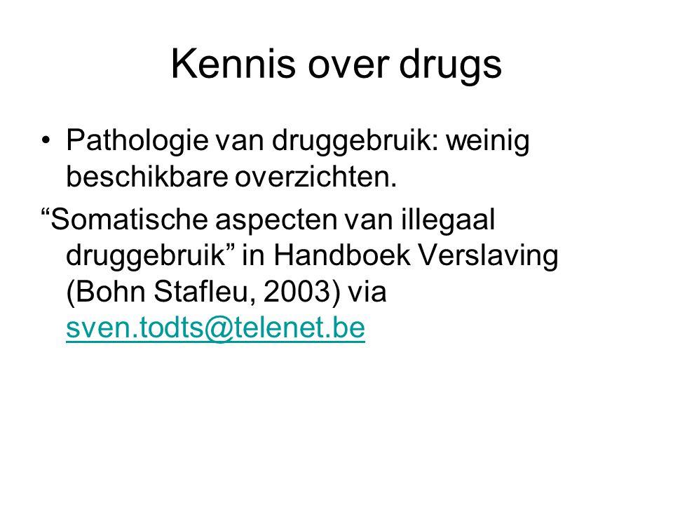 Kennis over drugs Pathologie van druggebruik: weinig beschikbare overzichten.