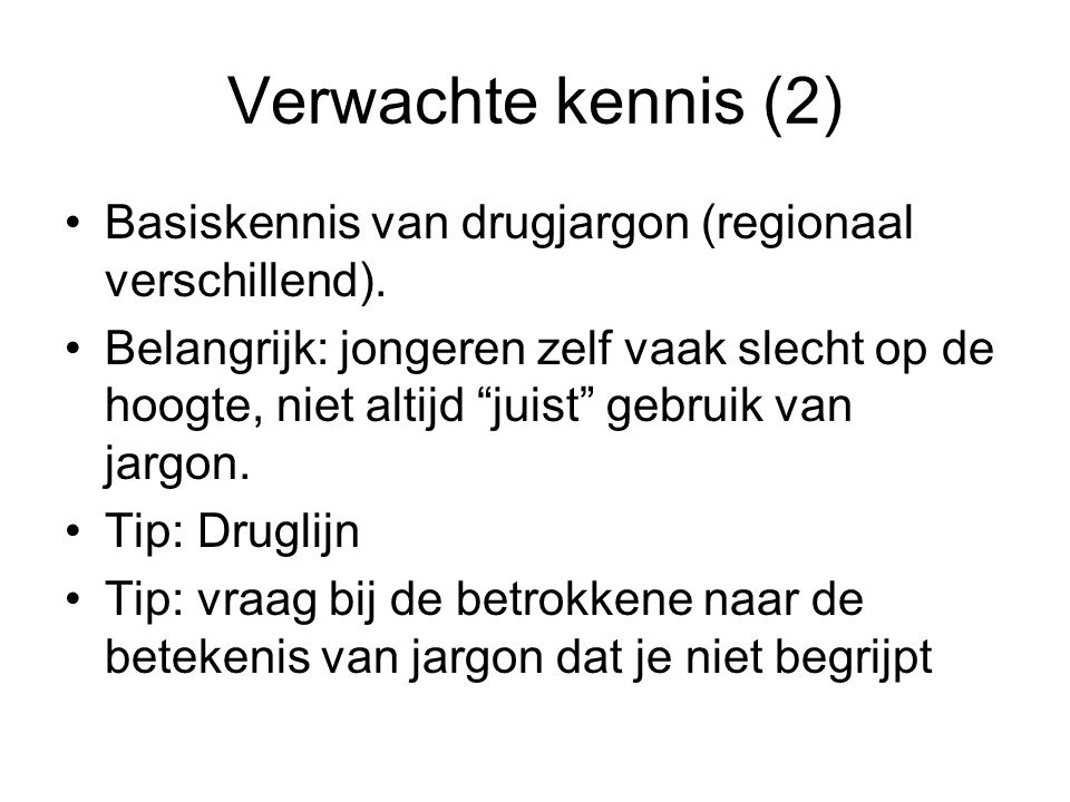 Verwachte kennis (2) Basiskennis van drugjargon (regionaal verschillend).