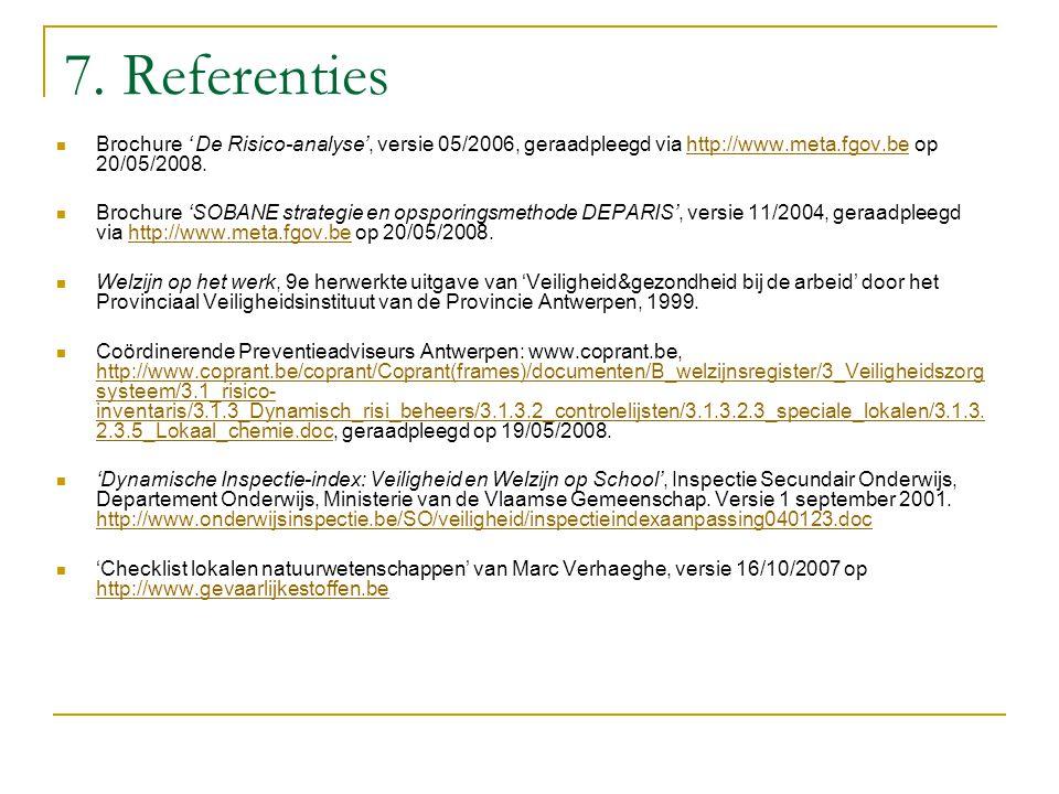 7. Referenties Brochure ' De Risico-analyse', versie 05/2006, geraadpleegd via http://www.meta.fgov.be op 20/05/2008.