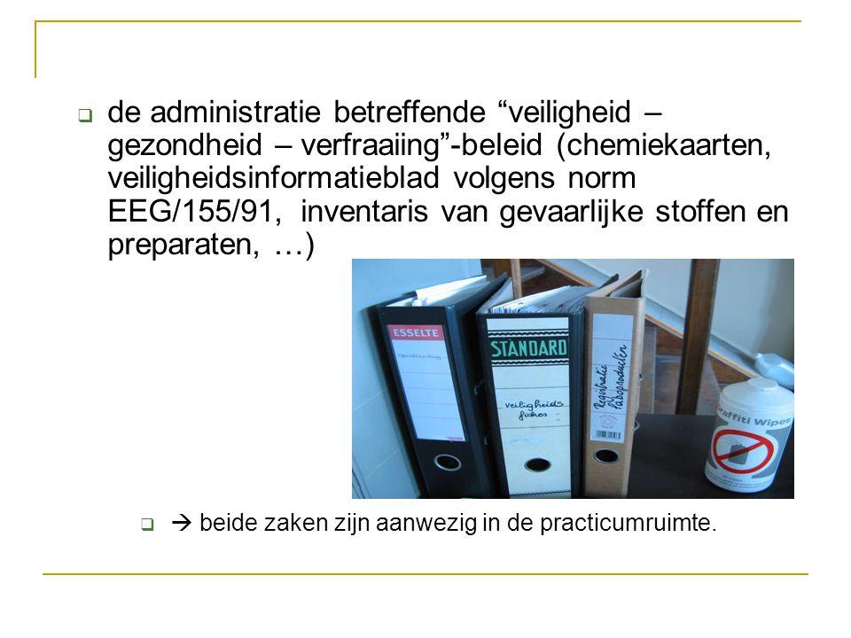 de administratie betreffende veiligheid – gezondheid – verfraaiing -beleid (chemiekaarten, veiligheidsinformatieblad volgens norm EEG/155/91, inventaris van gevaarlijke stoffen en preparaten, …)