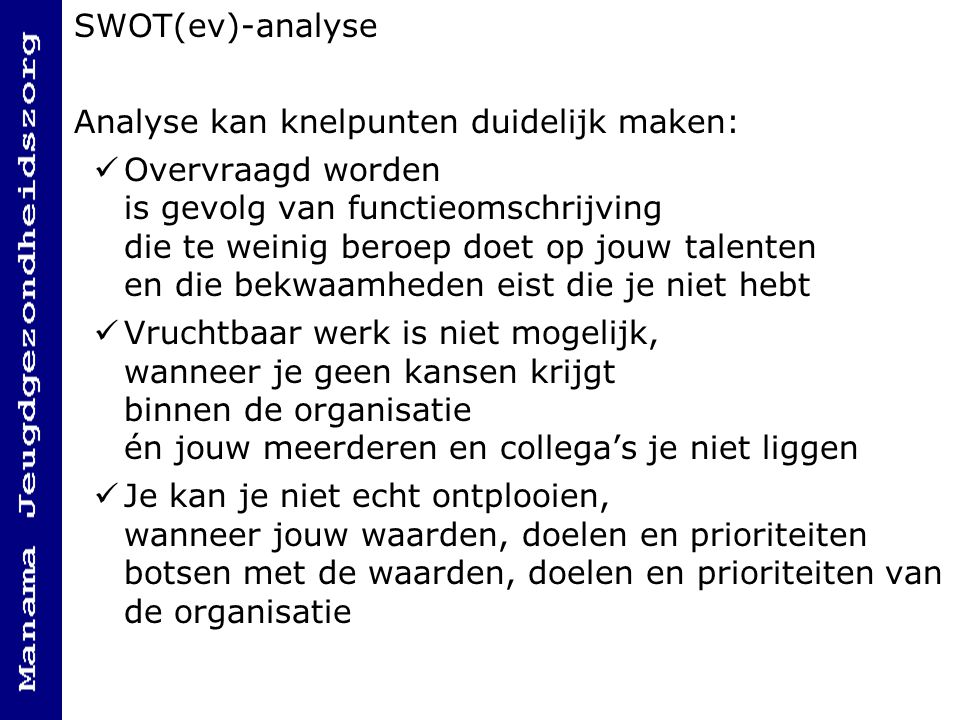 SWOT(ev)-analyse Analyse kan knelpunten duidelijk maken: