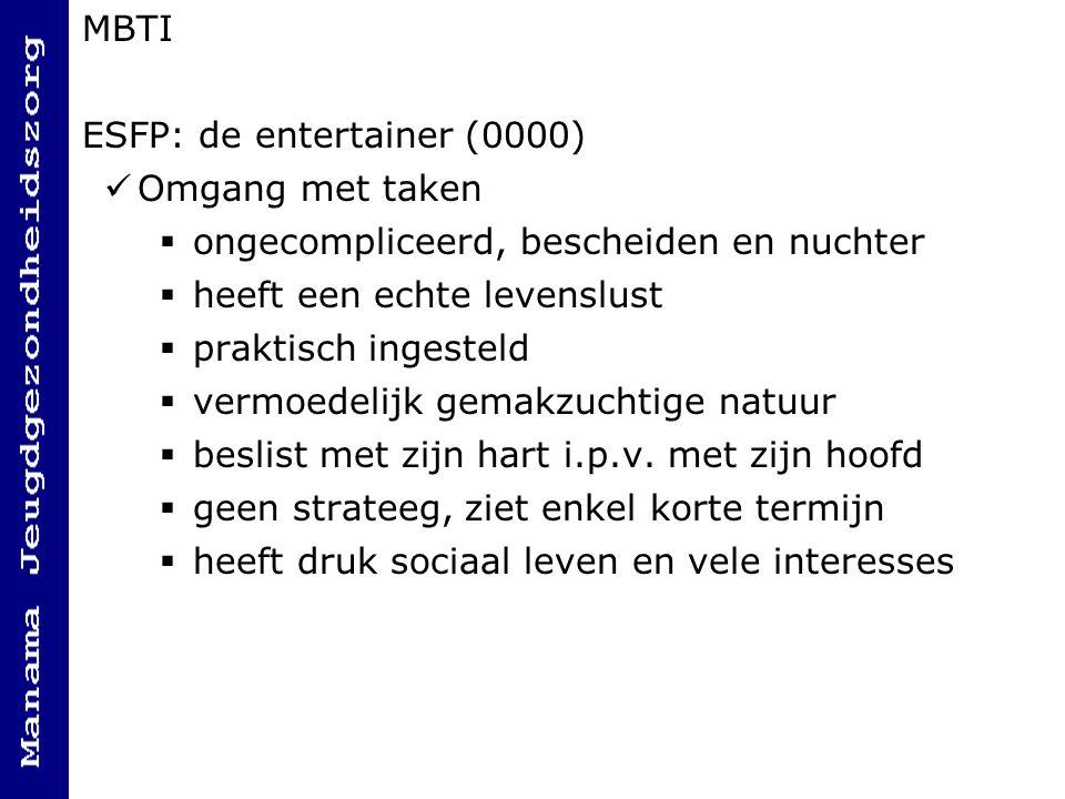 MBTI ESFP: de entertainer (0000) Omgang met taken. ongecompliceerd, bescheiden en nuchter. heeft een echte levenslust.