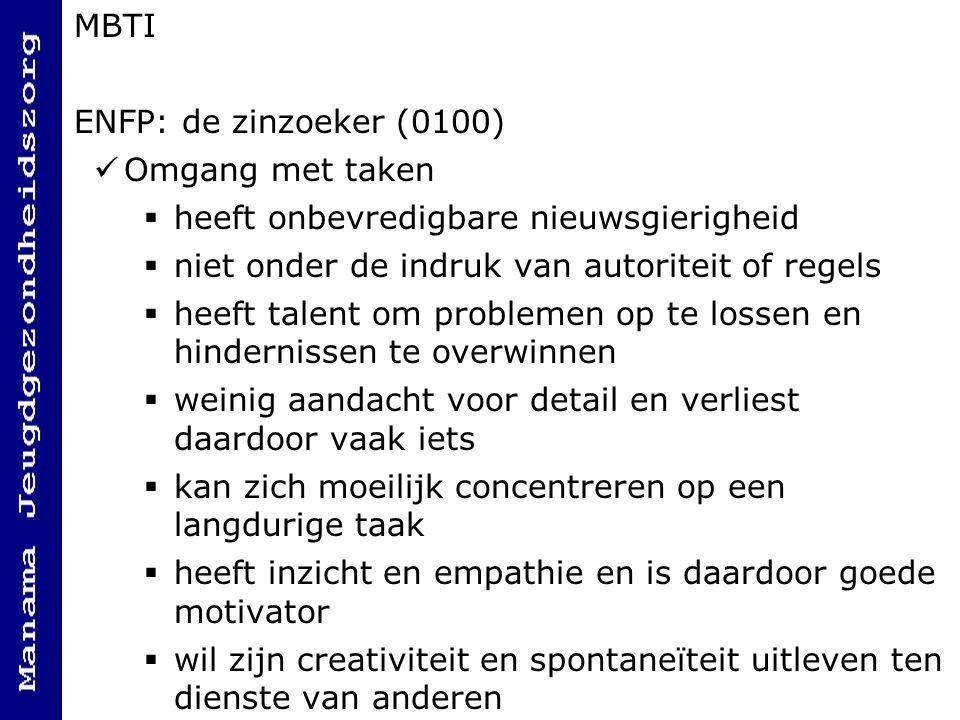 MBTI ENFP: de zinzoeker (0100) Omgang met taken. heeft onbevredigbare nieuwsgierigheid. niet onder de indruk van autoriteit of regels.