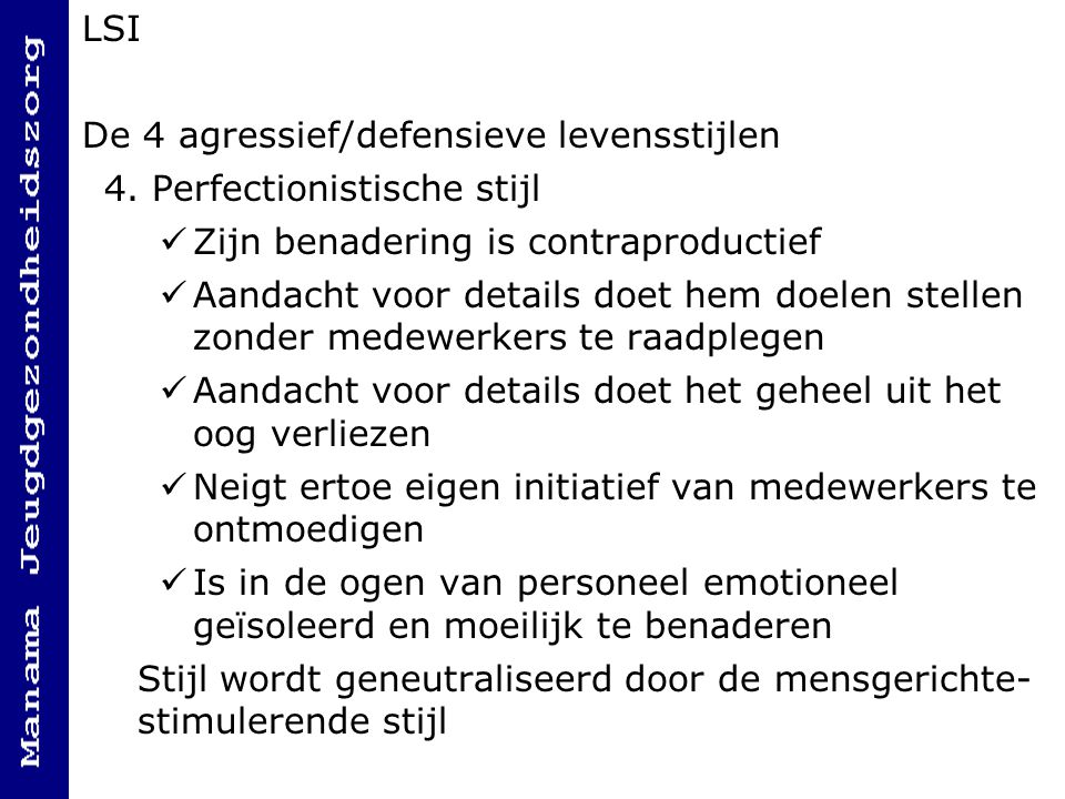 LSI De 4 agressief/defensieve levensstijlen. 4. Perfectionistische stijl. Zijn benadering is contraproductief.