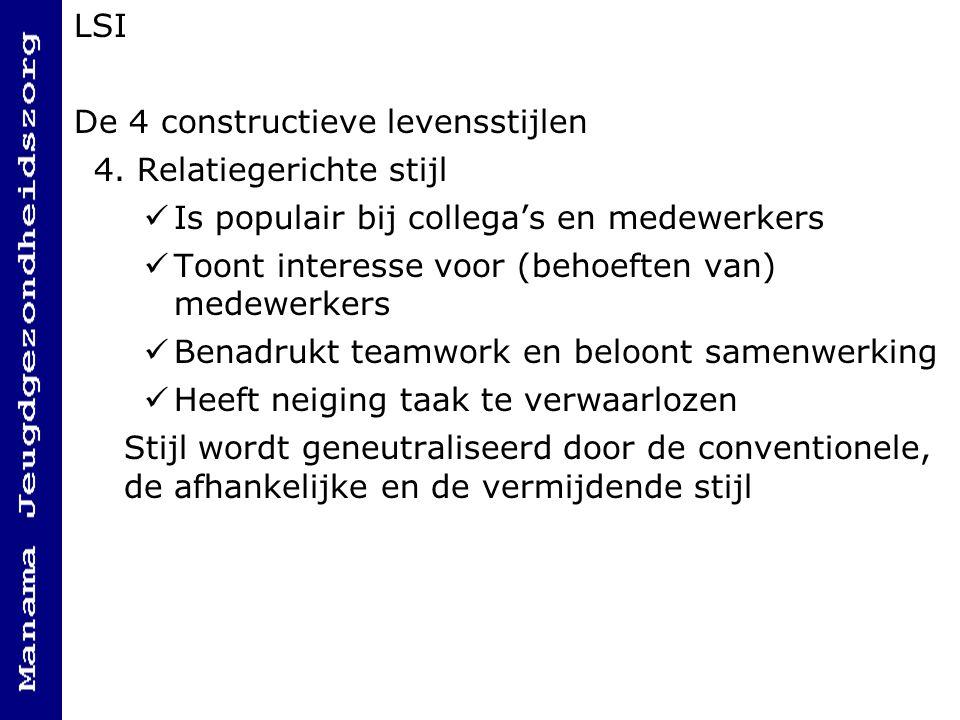 LSI De 4 constructieve levensstijlen. 4. Relatiegerichte stijl. Is populair bij collega's en medewerkers.