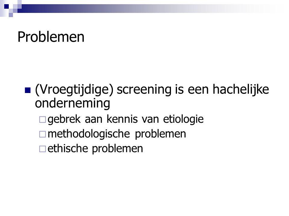Problemen (Vroegtijdige) screening is een hachelijke onderneming
