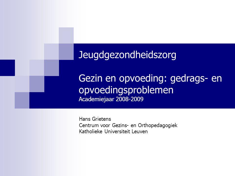 Jeugdgezondheidszorg Gezin en opvoeding: gedrags- en opvoedingsproblemen Academiejaar 2008-2009