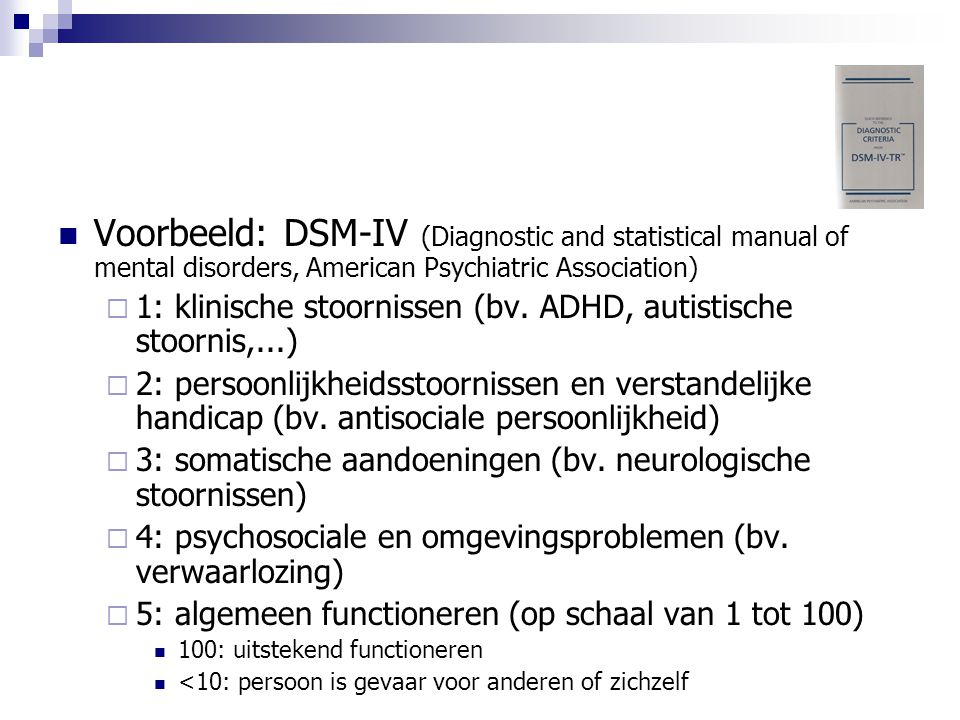 Voorbeeld: DSM-IV (Diagnostic and statistical manual of mental disorders, American Psychiatric Association)