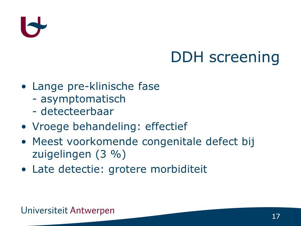 DDH screening Lange pre-klinische fase - asymptomatisch - detecteerbaar. Vroege behandeling: effectief.
