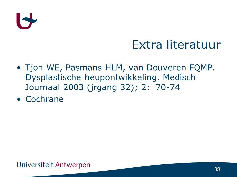 Extra literatuur Tjon WE, Pasmans HLM, van Douveren FQMP. Dysplastische heupontwikkeling. Medisch Journaal 2003 (jrgang 32); 2: 70-74.