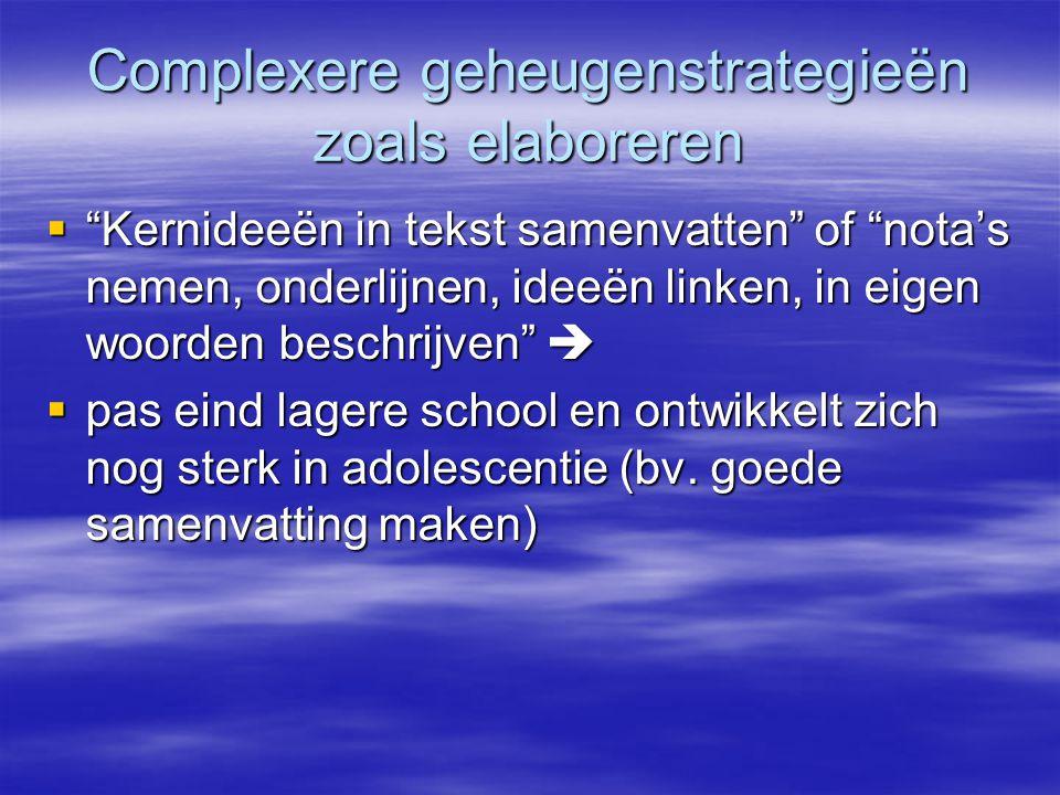Complexere geheugenstrategieën zoals elaboreren