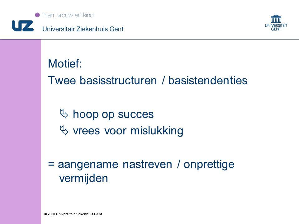 Motief: Twee basisstructuren / basistendenties  hoop op succes  vrees voor mislukking = aangename nastreven / onprettige vermijden