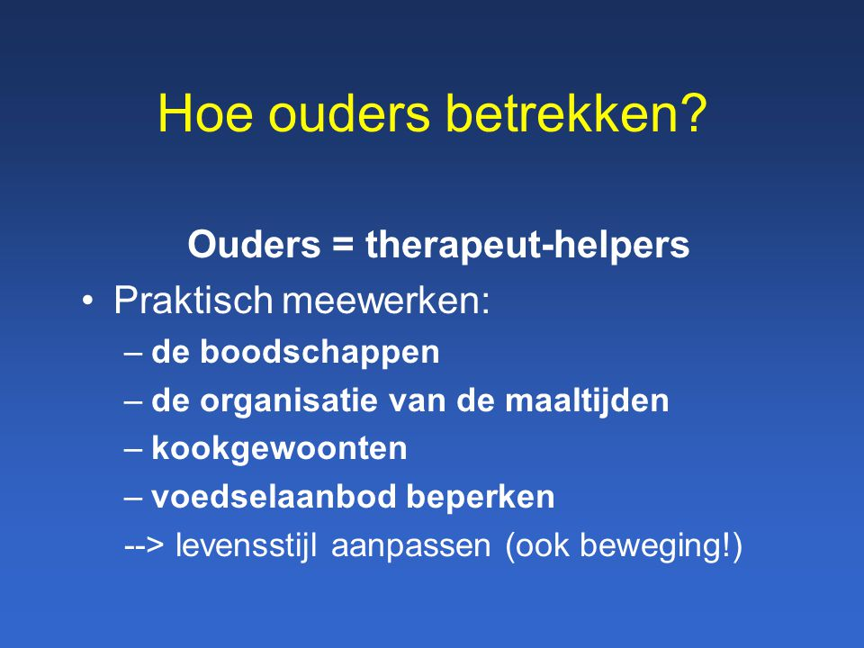Ouders = therapeut-helpers