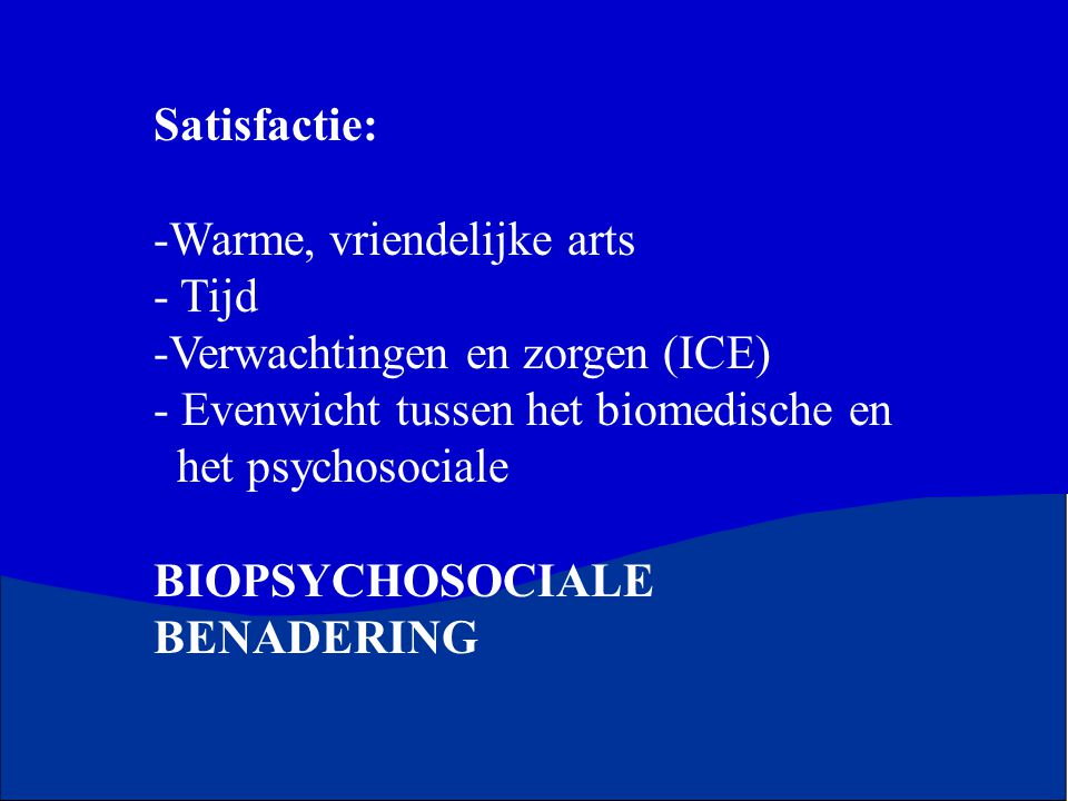 Satisfactie: Warme, vriendelijke arts. Tijd. Verwachtingen en zorgen (ICE) Evenwicht tussen het biomedische en.