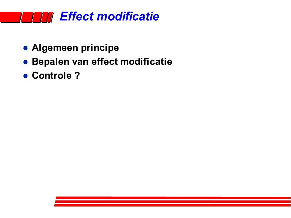 Effect modificatie Algemeen principe Bepalen van effect modificatie