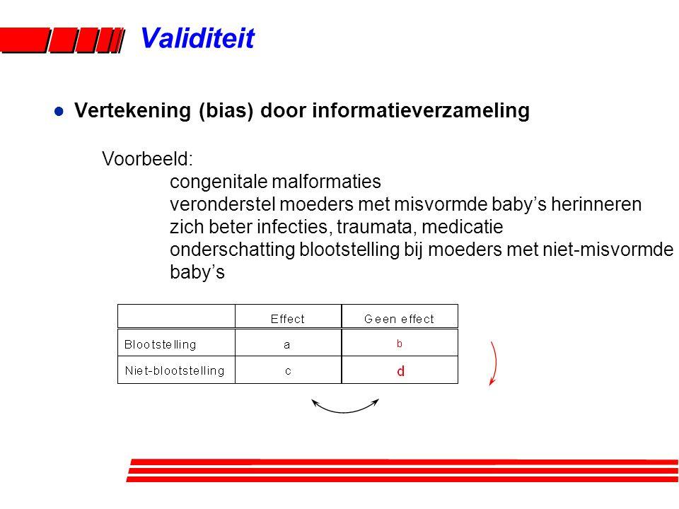 Validiteit Vertekening (bias) door informatieverzameling Voorbeeld:
