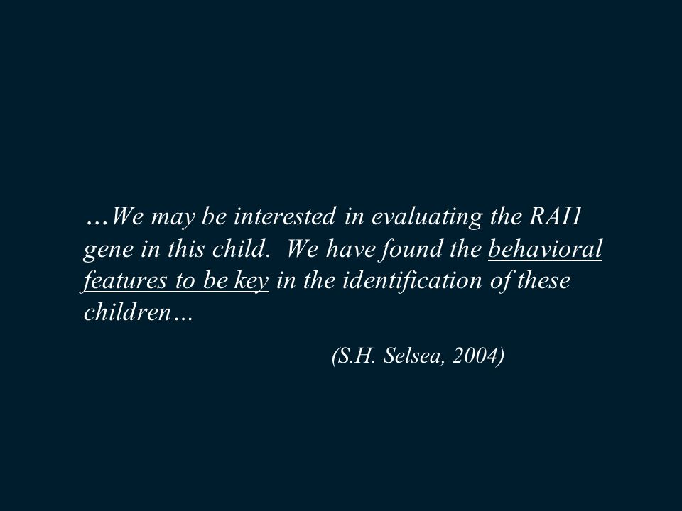 …We may be interested in evaluating the RAI1 gene in this child