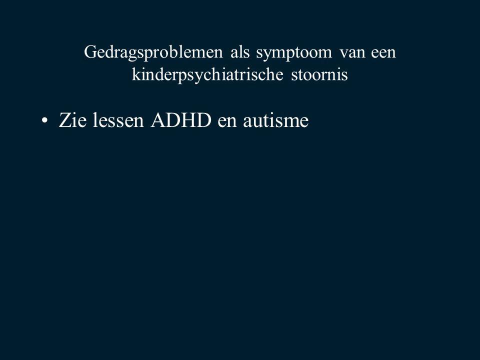 Gedragsproblemen als symptoom van een kinderpsychiatrische stoornis