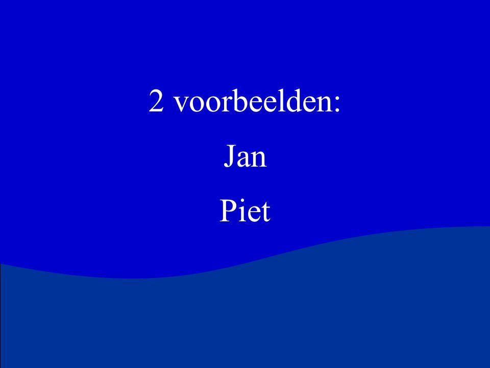 2 voorbeelden: Jan. Piet.