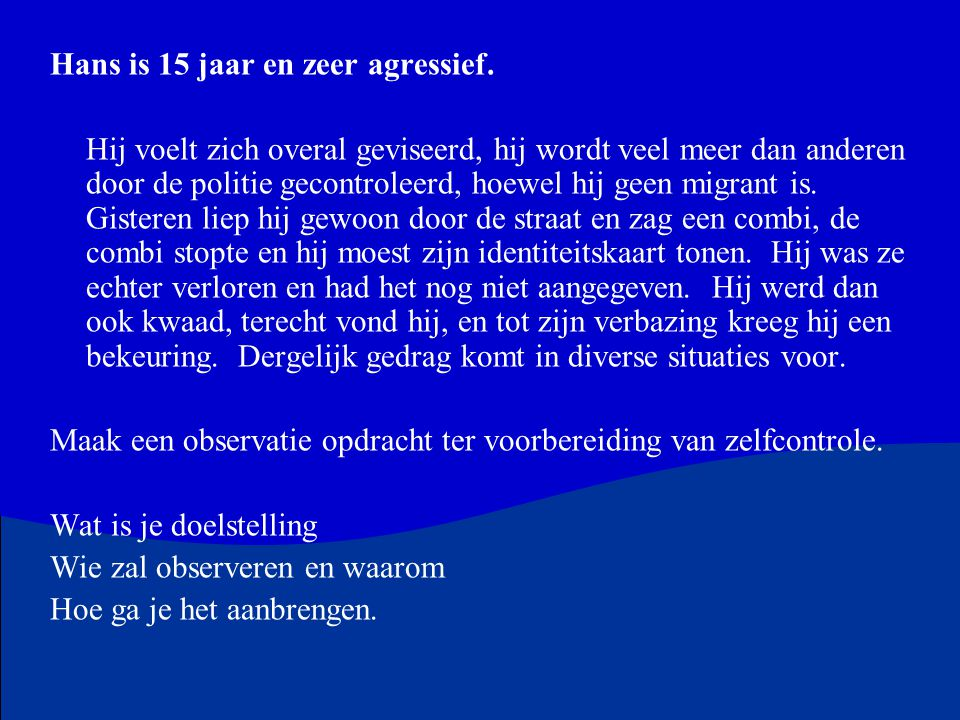 Hans is 15 jaar en zeer agressief.