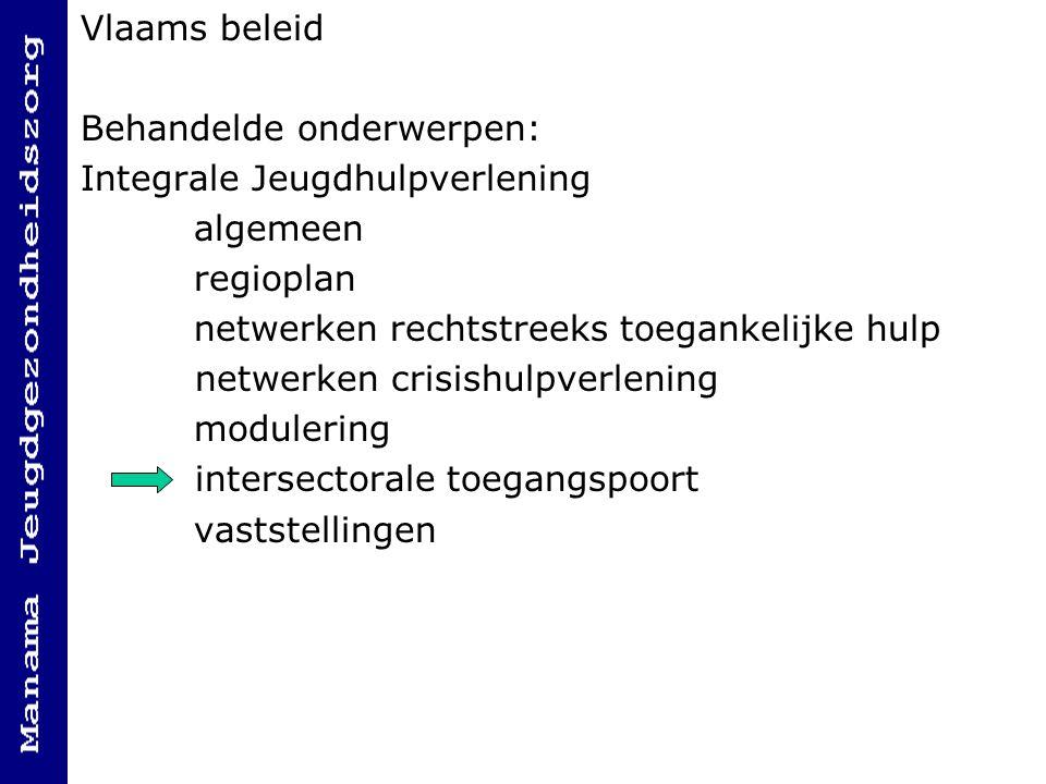 Vlaams beleid Behandelde onderwerpen: Integrale Jeugdhulpverlening. algemeen. regioplan. netwerken rechtstreeks toegankelijke hulp.
