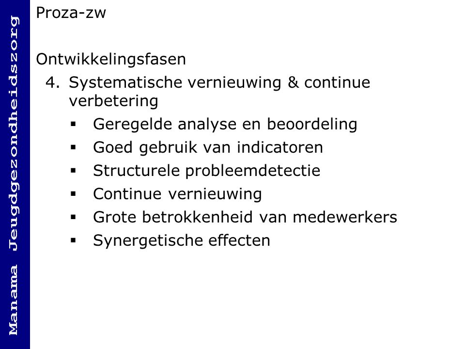 Proza-zw Ontwikkelingsfasen. Systematische vernieuwing & continue verbetering. Geregelde analyse en beoordeling.